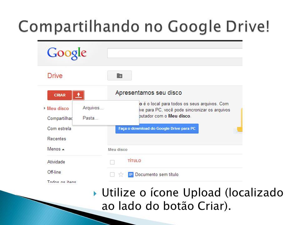 Utilize o ícone Upload (localizado ao lado do botão Criar).