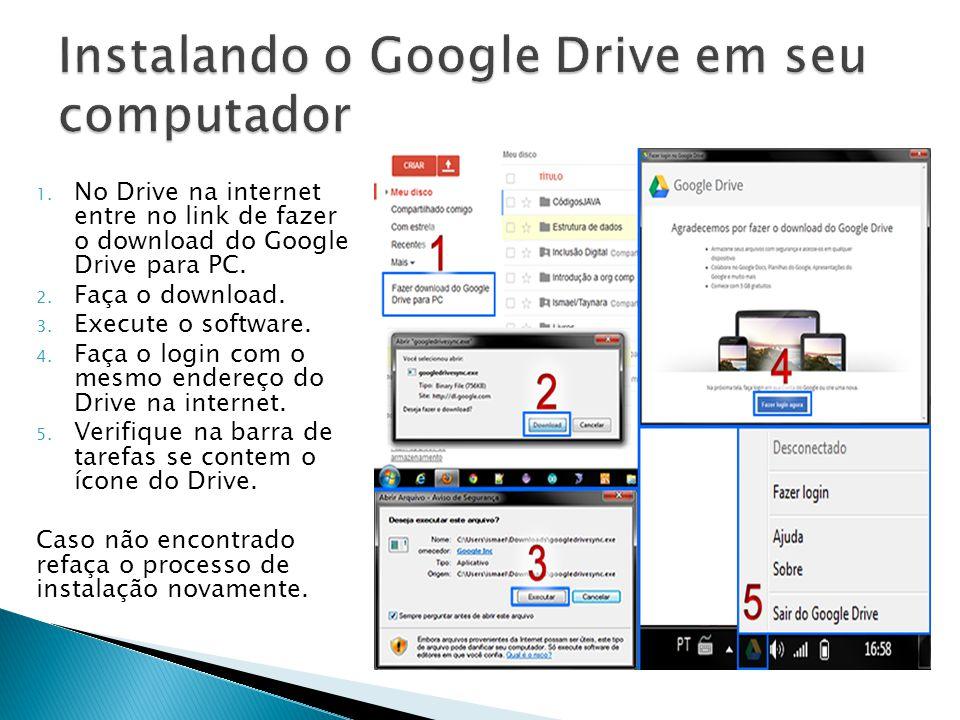 1. No Drive na internet entre no link de fazer o download do Google Drive para PC. 2. Faça o download. 3. Execute o software. 4. Faça o login com o me