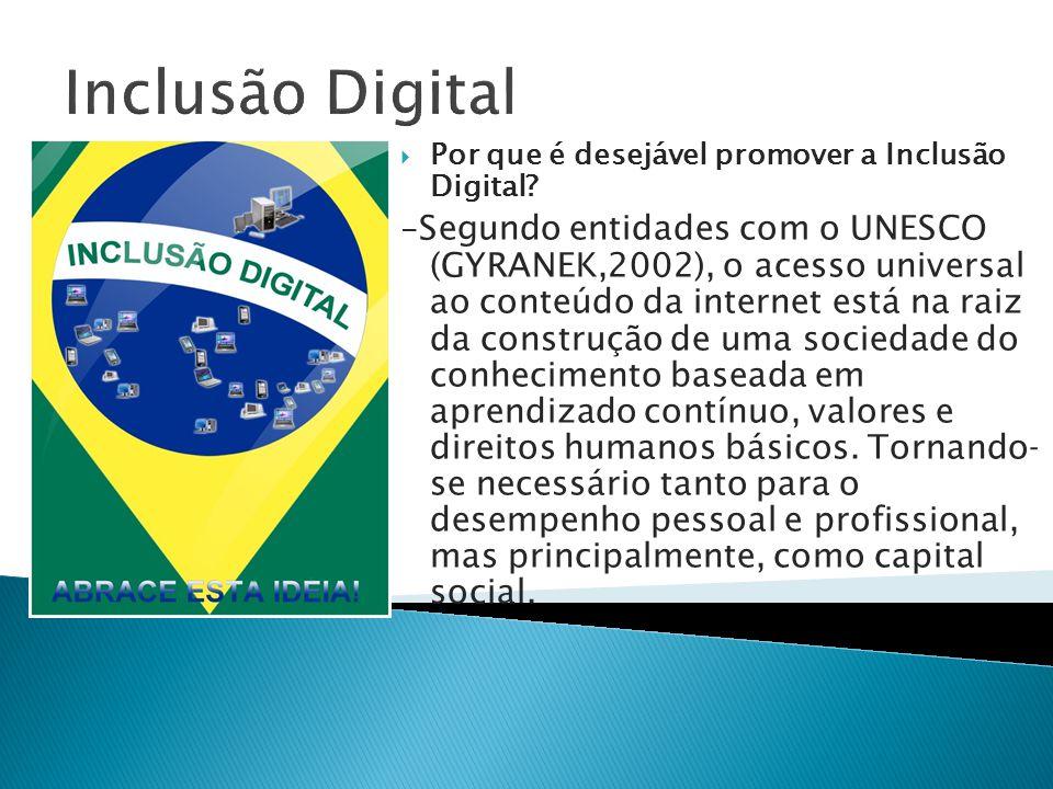 Inclusão Digital Por que é desejável promover a Inclusão Digital? - Segundo entidades com o UNESCO (GYRANEK,2002), o acesso universal ao conteúdo da i