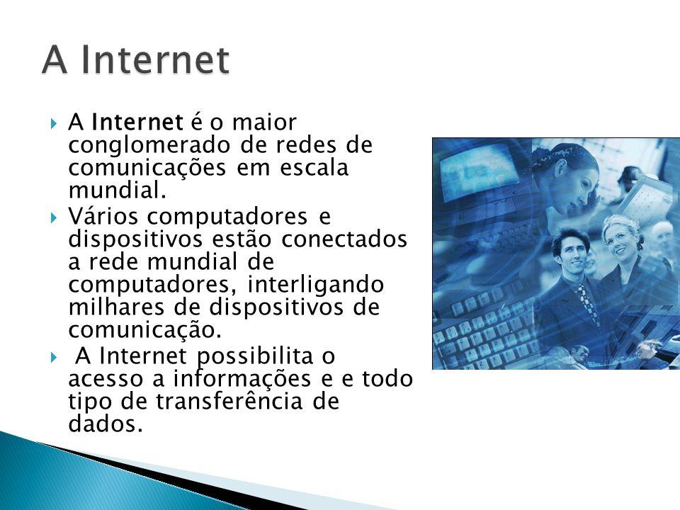 A Internet é o maior conglomerado de redes de comunicações em escala mundial. Vários computadores e dispositivos estão conectados a rede mundial de co