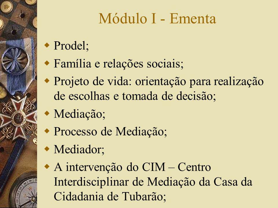 Módulo I - Ementa Prodel; Família e relações sociais; Projeto de vida: orientação para realização de escolhas e tomada de decisão; Mediação; Processo