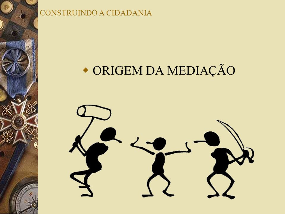 CONSTRUINDO A CIDADANIA ORIGEM DA MEDIAÇÃO