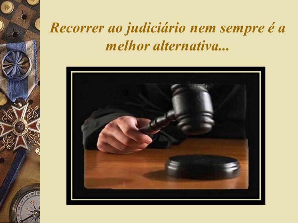 Recorrer ao judiciário nem sempre é a melhor alternativa...