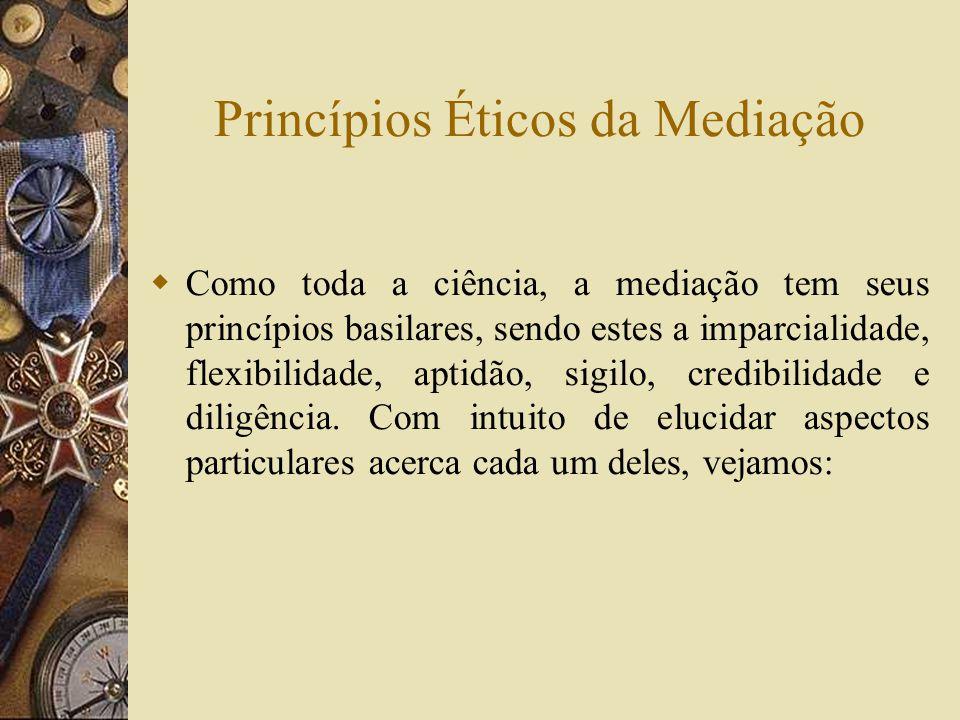Princípios Éticos da Mediação Como toda a ciência, a mediação tem seus princípios basilares, sendo estes a imparcialidade, flexibilidade, aptidão, sig