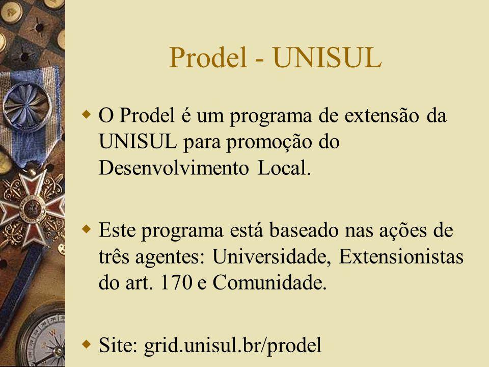 Prodel - UNISUL O Prodel é um programa de extensão da UNISUL para promoção do Desenvolvimento Local. Este programa está baseado nas ações de três agen