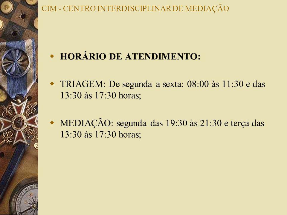 CIM - CENTRO INTERDISCIPLINAR DE MEDIAÇÃO HORÁRIO DE ATENDIMENTO: TRIAGEM: De segunda a sexta: 08:00 às 11:30 e das 13:30 às 17:30 horas; MEDIAÇÃO: se