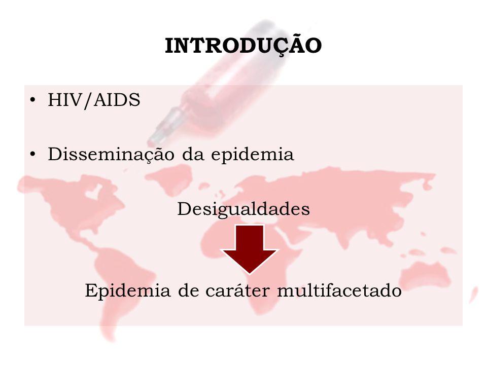 INTRODUÇÃO HIV/AIDS Disseminação da epidemia Desigualdades Epidemia de caráter multifacetado