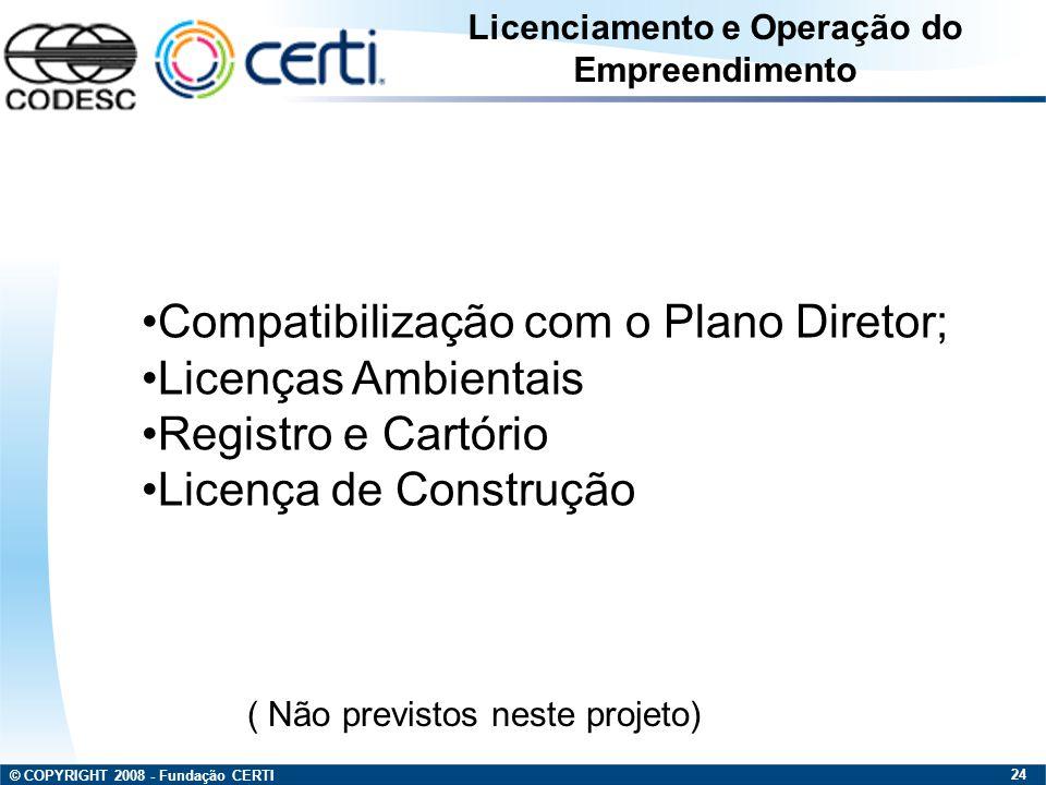 © COPYRIGHT 2008 - Fundação CERTI 24 Licenciamento e Operação do Empreendimento Compatibilização com o Plano Diretor; Licenças Ambientais Registro e C