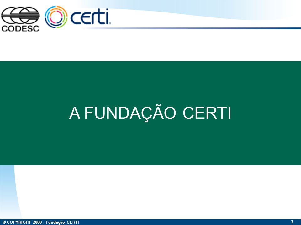 © COPYRIGHT 2008 - Fundação CERTI 4 Fundação Centros de Referência em Tecnologias Inovadoras Instituição de Ciência, Tecnologia e Inovação.