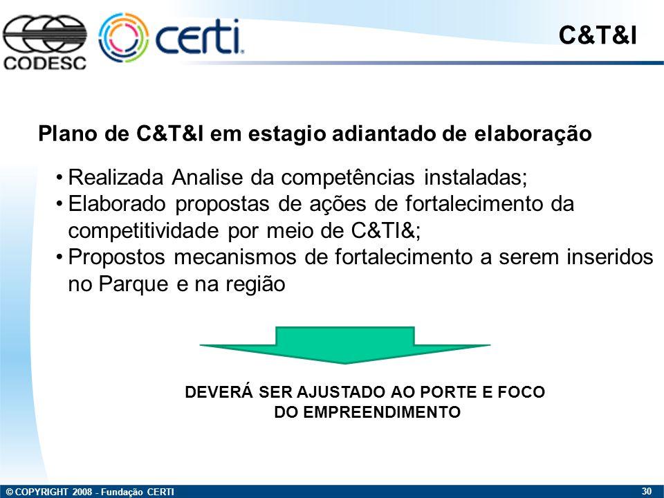 © COPYRIGHT 2008 - Fundação CERTI 30 Realizada Analise da competências instaladas; Elaborado propostas de ações de fortalecimento da competitividade p