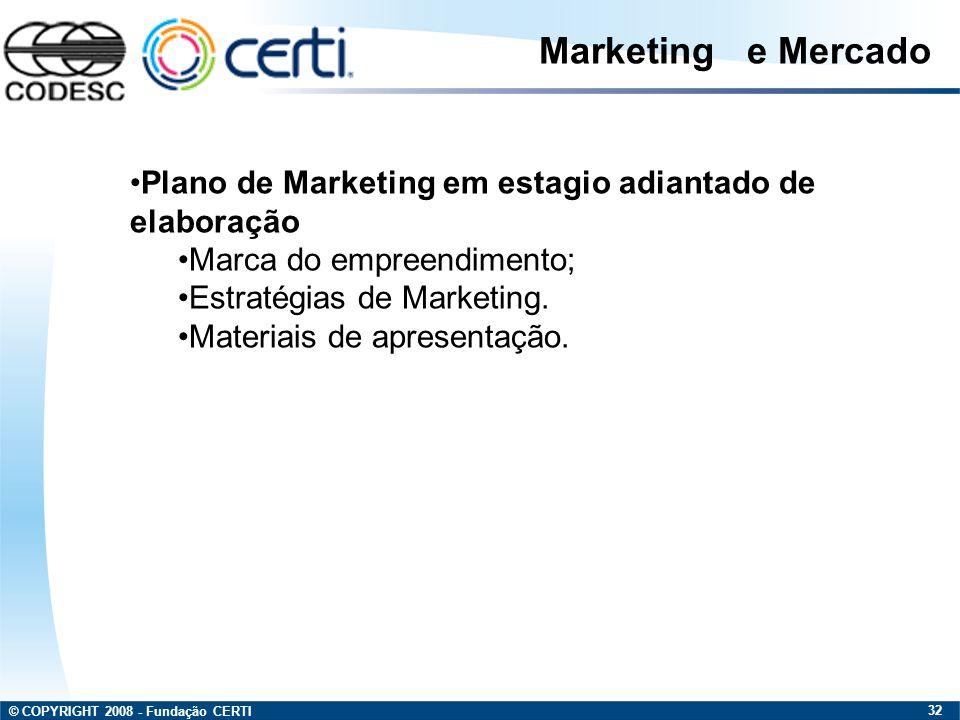 © COPYRIGHT 2008 - Fundação CERTI 32 Plano de Marketing em estagio adiantado de elaboração Marca do empreendimento; Estratégias de Marketing. Materiai