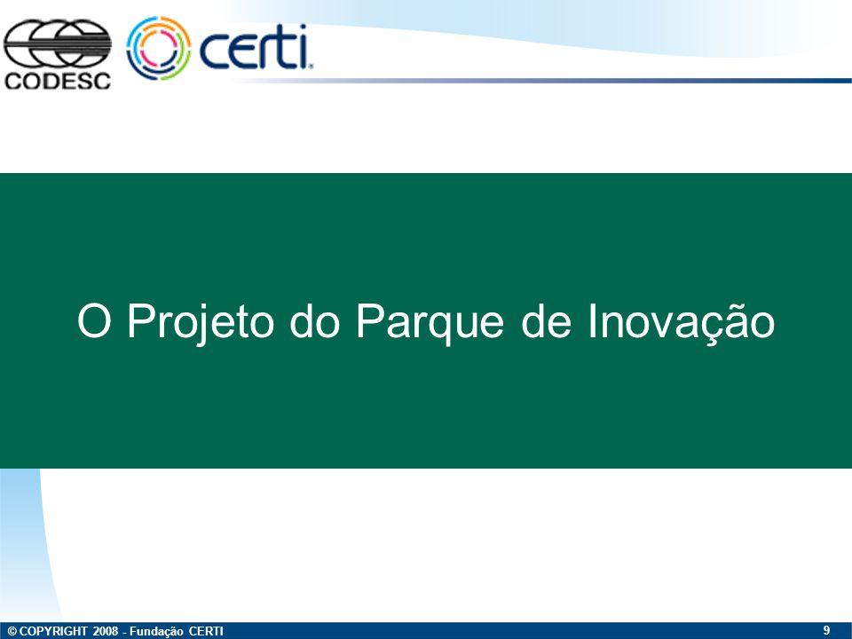 © COPYRIGHT 2008 - Fundação CERTI 10 Entidades Consultadas /Envolvidas CODESC CERTI Empresas Diversas
