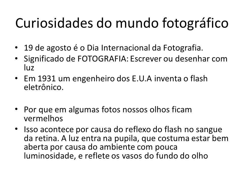 Curiosidades do mundo fotográfico 19 de agosto é o Dia Internacional da Fotografia. Significado de FOTOGRAFIA: Escrever ou desenhar com luz Em 1931 um