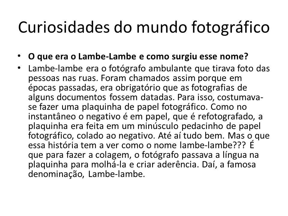 Curiosidades do mundo fotográfico O que era o Lambe-Lambe e como surgiu esse nome? Lambe-lambe era o fotógrafo ambulante que tirava foto das pessoas n