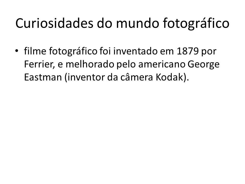 Curiosidades do mundo fotográfico filme fotográfico foi inventado em 1879 por Ferrier, e melhorado pelo americano George Eastman (inventor da câmera K