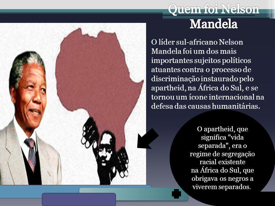 O líder sul-africano Nelson Mandela foi um dos mais importantes sujeitos políticos atuantes contra o processo de discriminação instaurado pelo aparthe