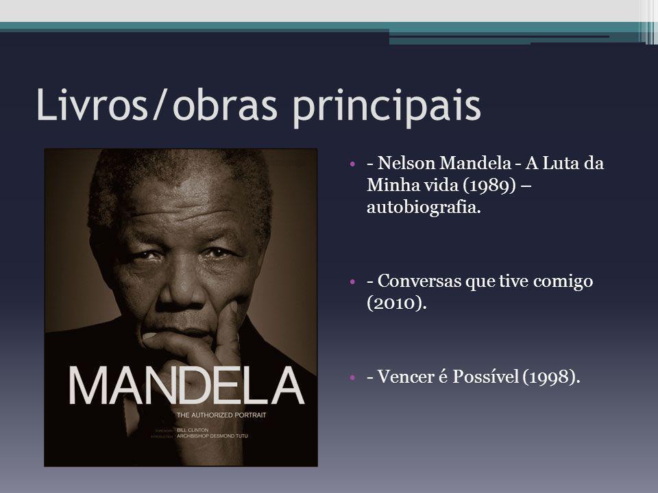 Livros/obras principais - Nelson Mandela - A Luta da Minha vida (1989) – autobiografia. - Conversas que tive comigo (2010). - Vencer é Possível (1998)