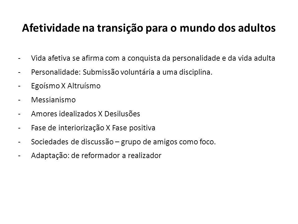 Afetividade na transição para o mundo dos adultos - Vida afetiva se afirma com a conquista da personalidade e da vida adulta - Personalidade: Submissão voluntária a uma disciplina.