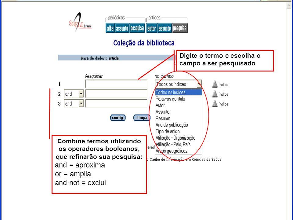 Combine termos utilizando os operadores booleanos, que refinarão sua pesquisa: and = aproxima or = amplia and not = exclui Digite o termo e escolha o campo a ser pesquisado