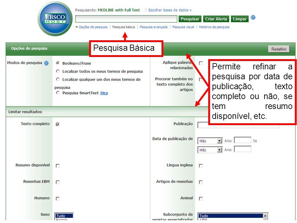 Pesquisa Básica Permite refinar a pesquisa por data de publicação, texto completo ou não, se tem resumo disponível, etc.