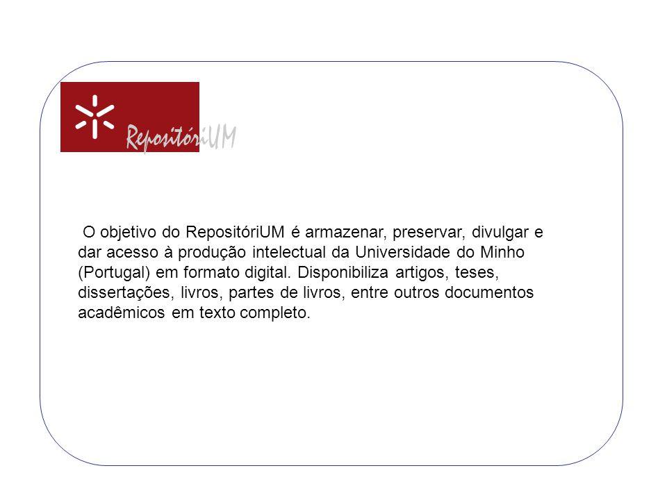 O objetivo do RepositóriUM é armazenar, preservar, divulgar e dar acesso à produção intelectual da Universidade do Minho (Portugal) em formato digital.