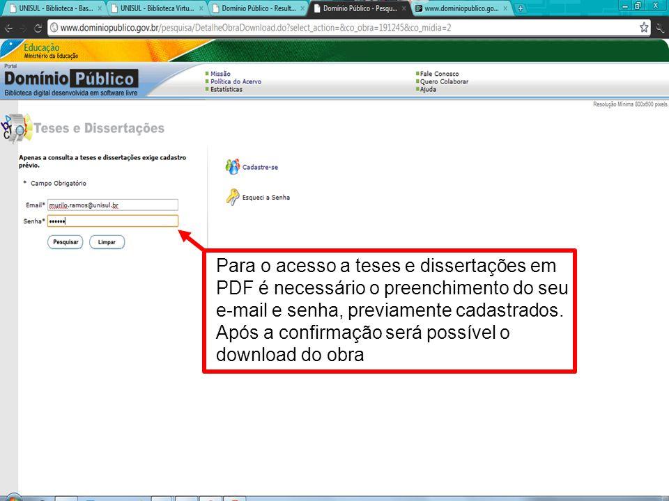 Para o acesso a teses e dissertações em PDF é necessário o preenchimento do seu e-mail e senha, previamente cadastrados. Após a confirmação será possí
