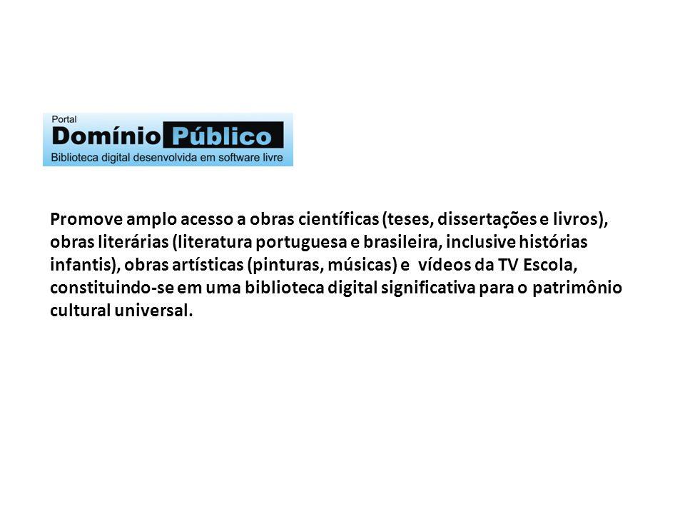 Promove amplo acesso a obras científicas (teses, dissertações e livros), obras literárias (literatura portuguesa e brasileira, inclusive histórias inf