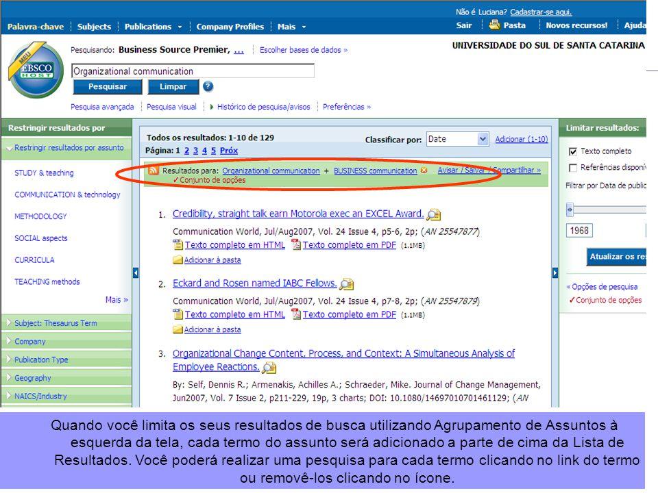 Quando você limita os seus resultados de busca utilizando Agrupamento de Assuntos à esquerda da tela, cada termo do assunto será adicionado a parte de cima da Lista de Resultados.