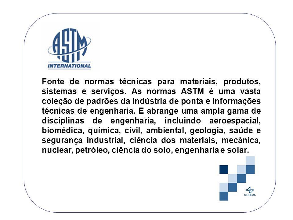 Fonte de normas técnicas para materiais, produtos, sistemas e serviços. As normas ASTM é uma vasta coleção de padrões da indústria de ponta e informaç