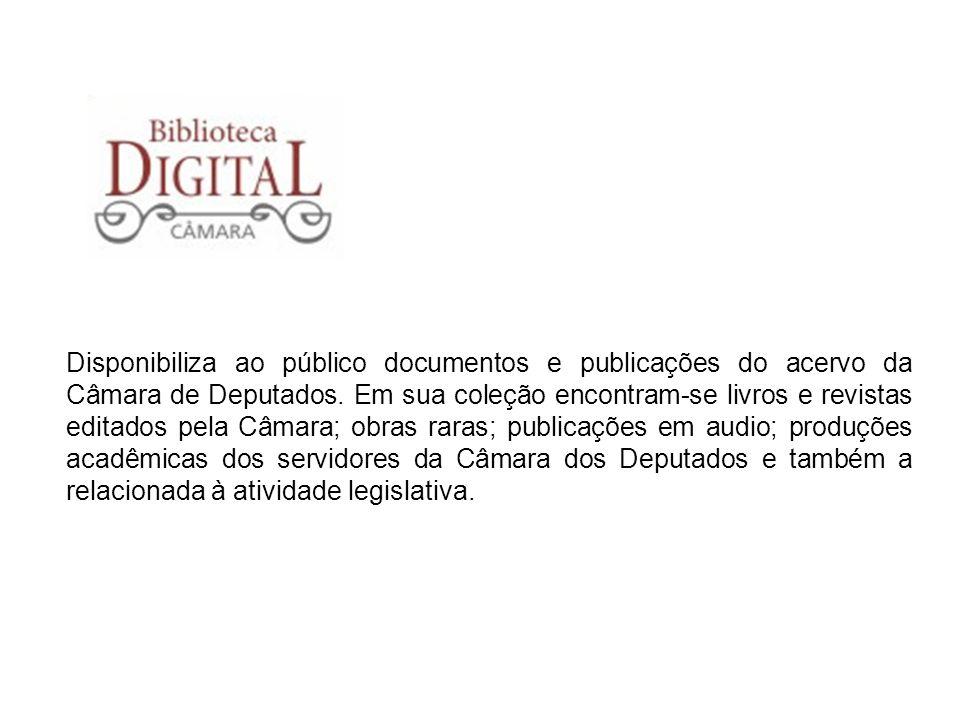 Disponibiliza ao público documentos e publicações do acervo da Câmara de Deputados. Em sua coleção encontram-se livros e revistas editados pela Câmara