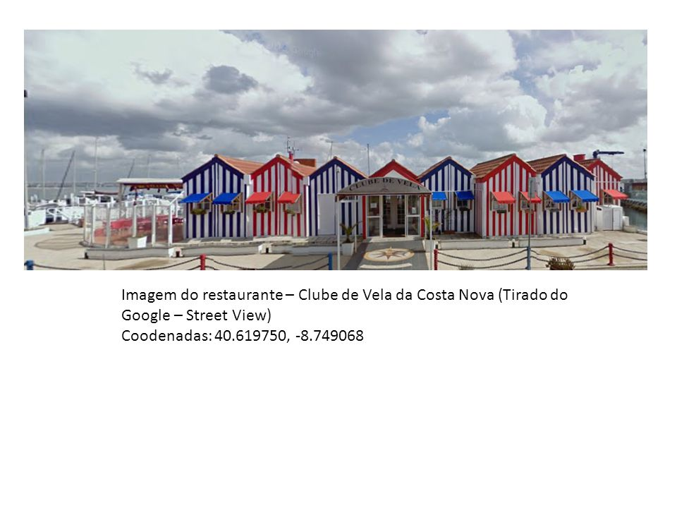 Imagem do restaurante – Clube de Vela da Costa Nova (Tirado do Google – Street View) Coodenadas: 40.619750, -8.749068