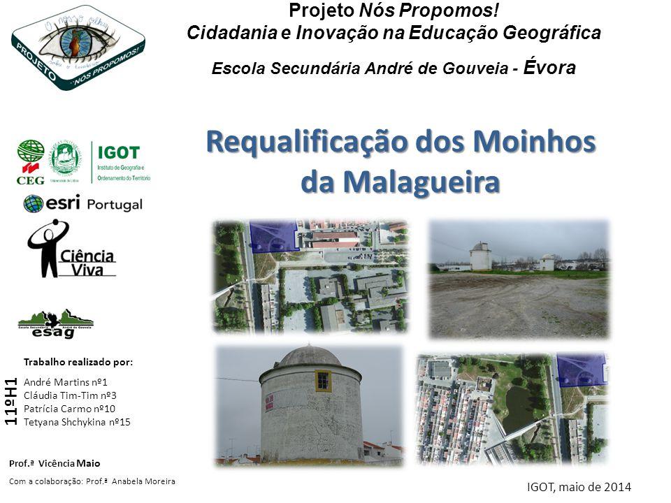Requalificação dos Moinhos da Malagueira Projeto Nós Propomos! Cidadania e Inovação na Educação Geográfica Escola Secundária André de Gouveia - Évora