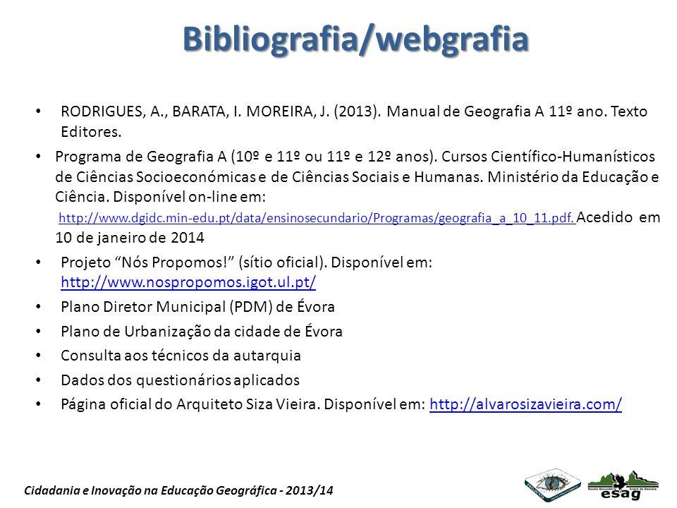 Projeto Nós Propomos Cidadania e Inovação na Educação Geográfica - 2013/14 Bibliografia/webgrafia RODRIGUES, A., BARATA, I. MOREIRA, J. (2013). Manual