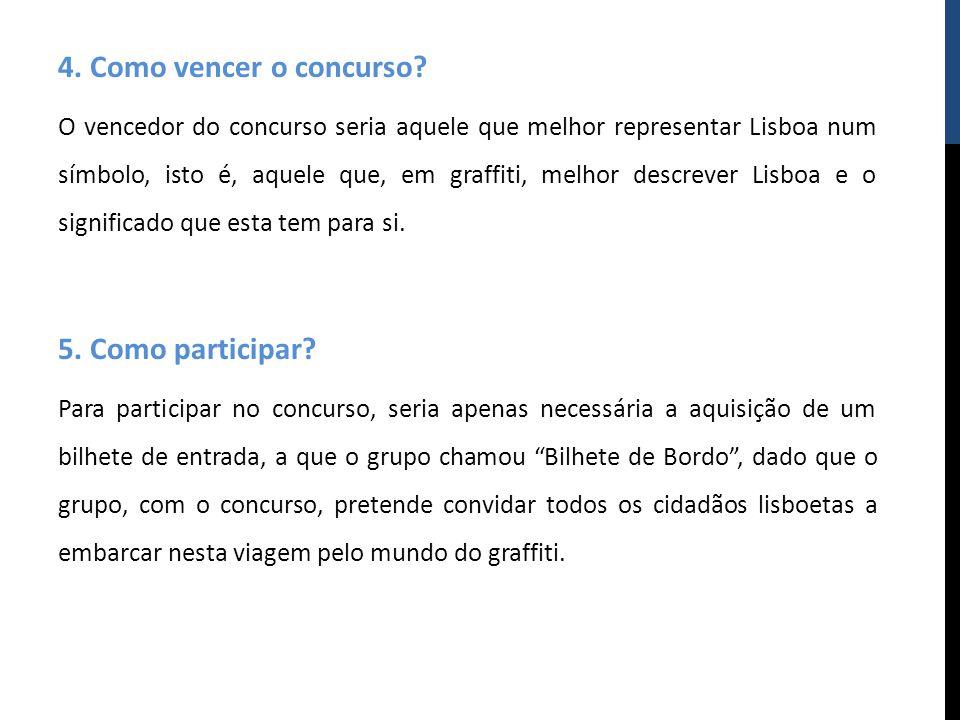 4. Como vencer o concurso? O vencedor do concurso seria aquele que melhor representar Lisboa num símbolo, isto é, aquele que, em graffiti, melhor desc