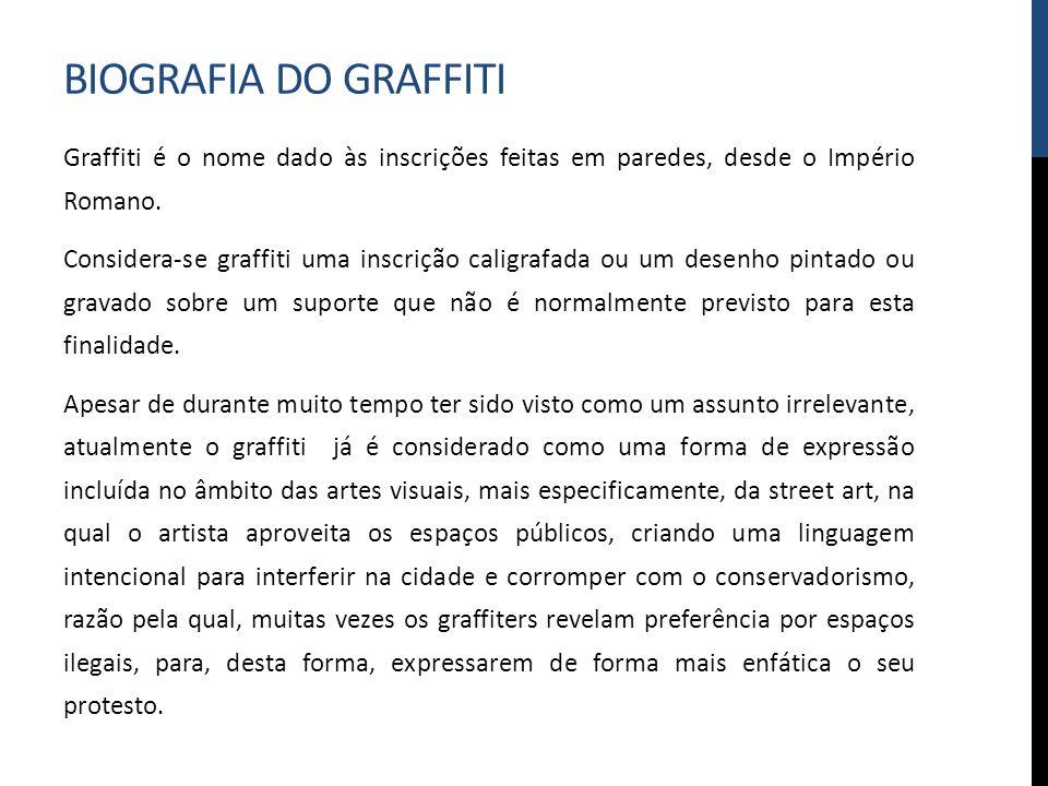 BIOGRAFIA DO GRAFFITI Graffiti é o nome dado às inscrições feitas em paredes, desde o Império Romano. Considera-se graffiti uma inscrição caligrafada
