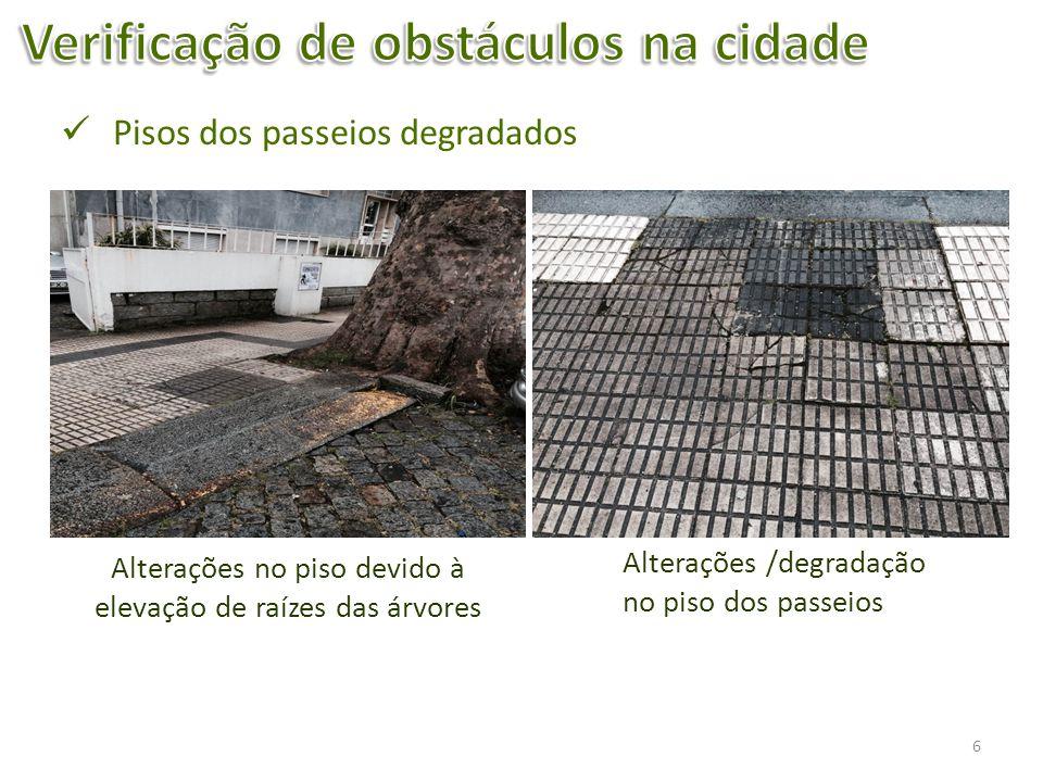 6 Alterações no piso devido à elevação de raízes das árvores Alterações /degradação no piso dos passeios Pisos dos passeios degradados