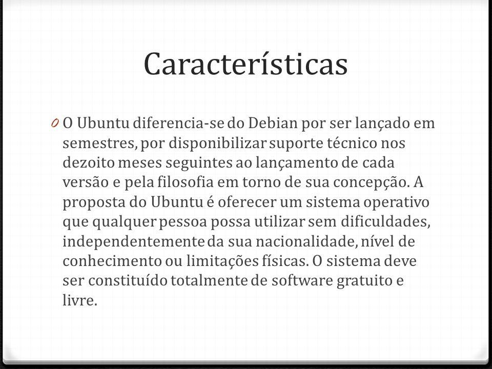 Características 0 O Ubuntu diferencia-se do Debian por ser lançado em semestres, por disponibilizar suporte técnico nos dezoito meses seguintes ao lan