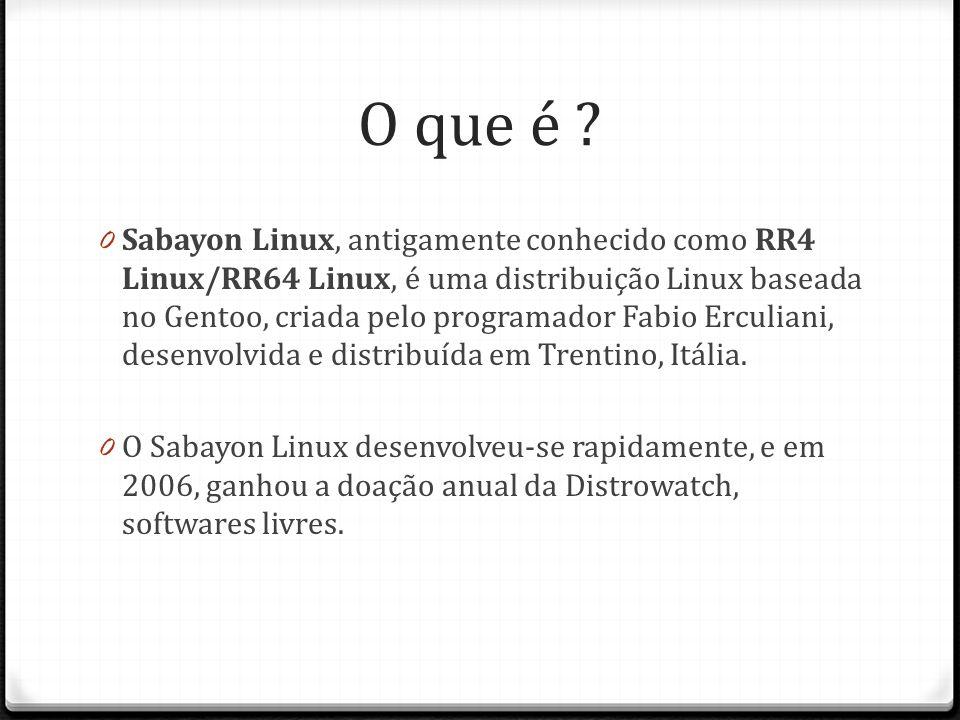 O que é ? 0 Sabayon Linux, antigamente conhecido como RR4 Linux/RR64 Linux, é uma distribuição Linux baseada no Gentoo, criada pelo programador Fabio