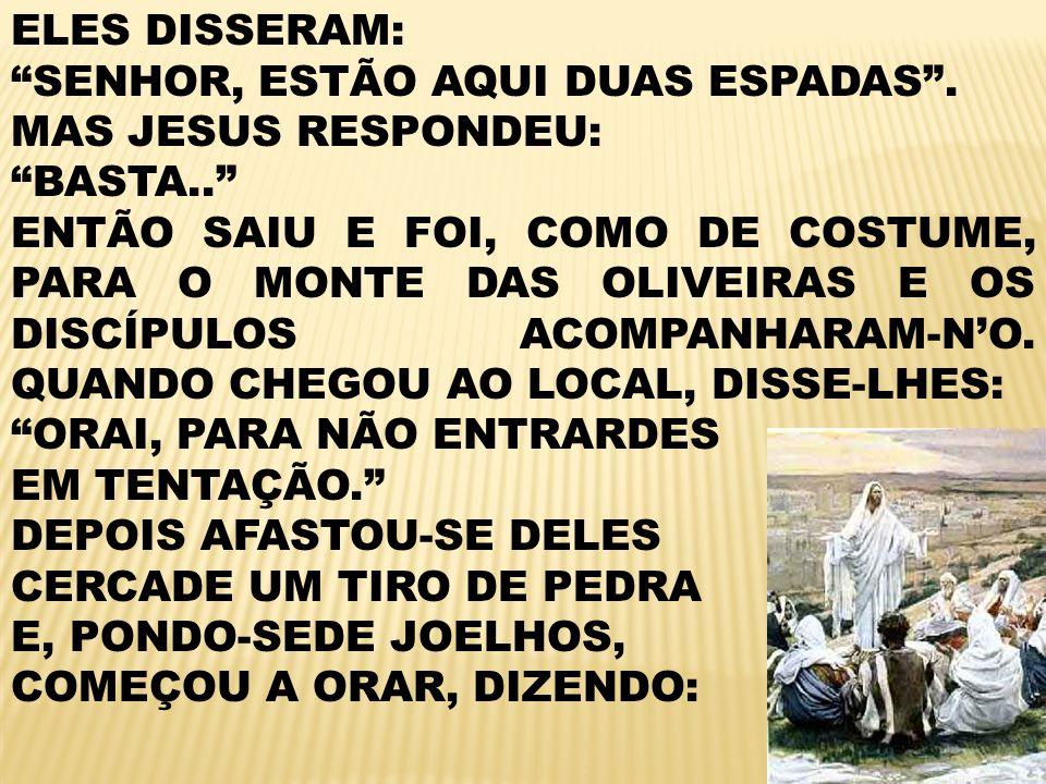 ELES DISSERAM: SENHOR, ESTÃO AQUI DUAS ESPADAS.MAS JESUS RESPONDEU: BASTA..