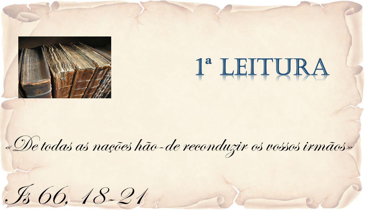 Is 66, 18-21 «De todas as nações hão-de reconduzir os vossos irmãos»