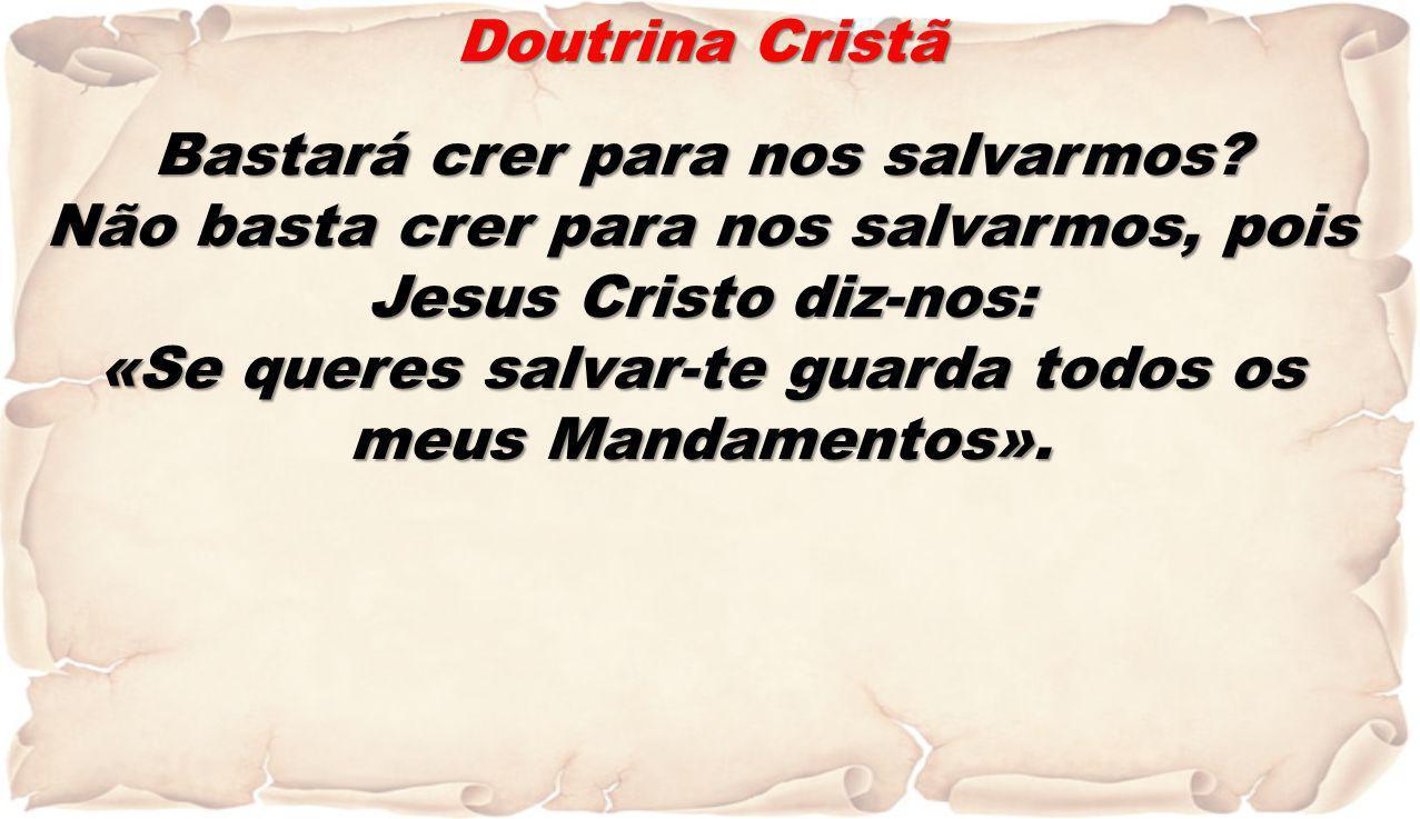 dur(o)a.Ter fé em Jesus e fazer parte da Igreja pelo baptismo não garante a salvação.