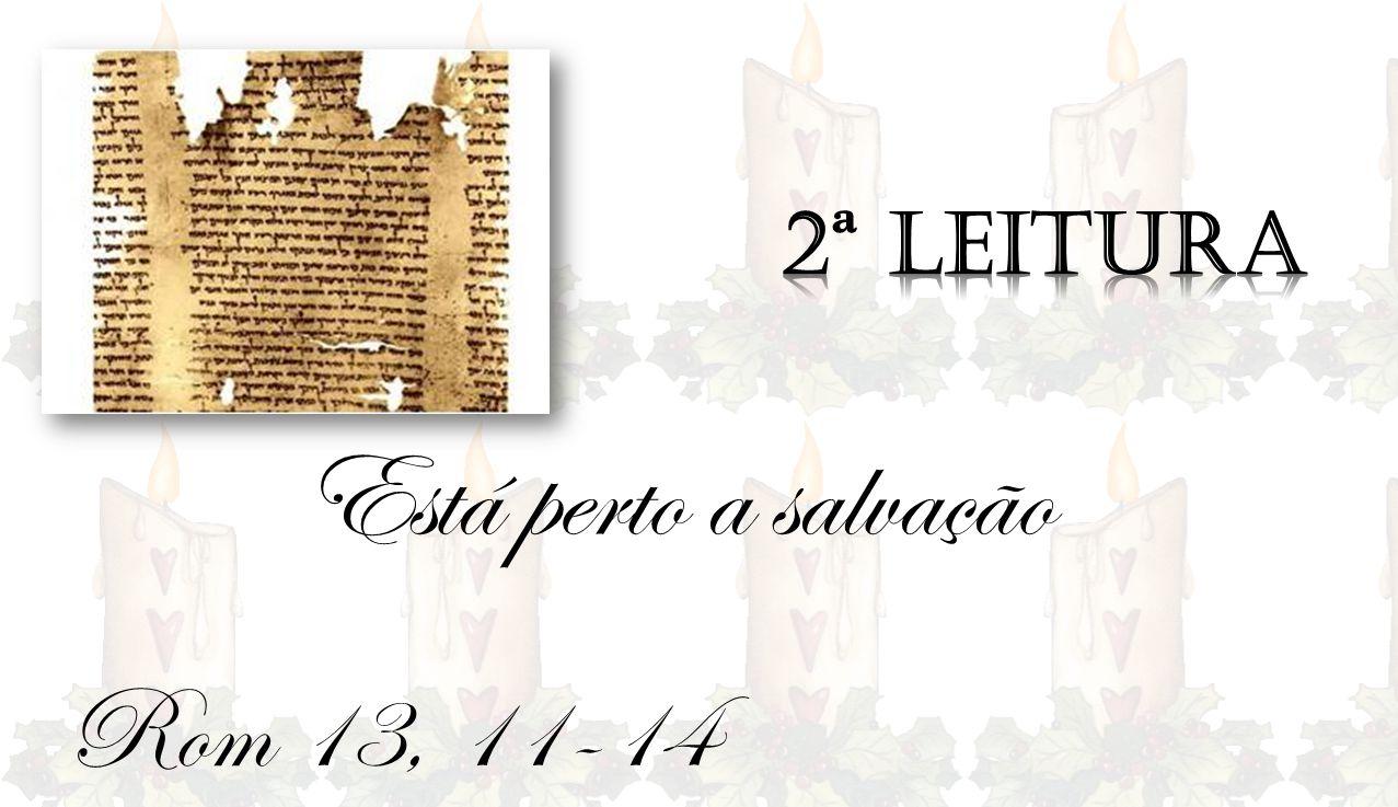 Rom 13, 11-14 Está perto a salvação