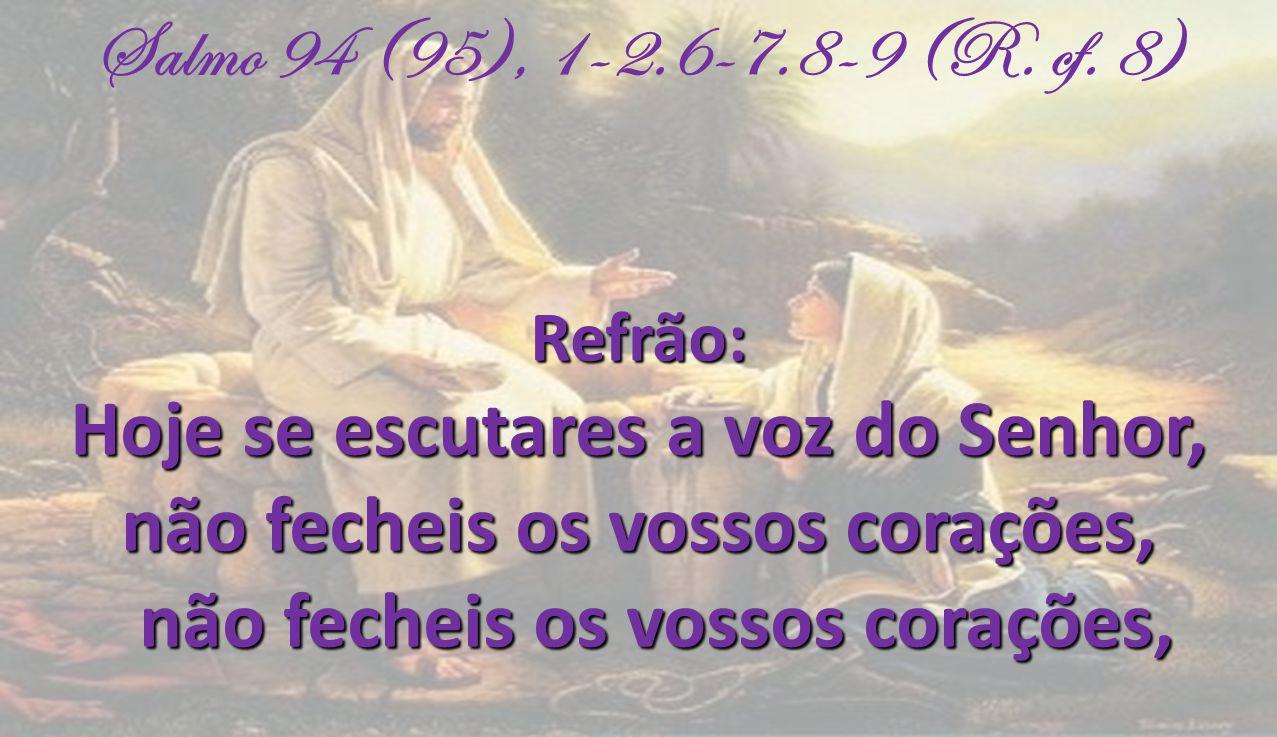 Salmo 94 (95), 1-2.6-7.8-9 (R.cf.