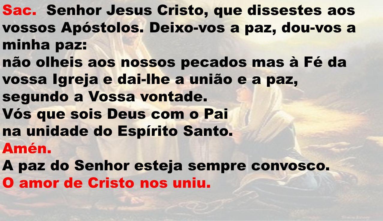 Sac.Senhor Jesus Cristo, que dissestes aos vossos Apóstolos.