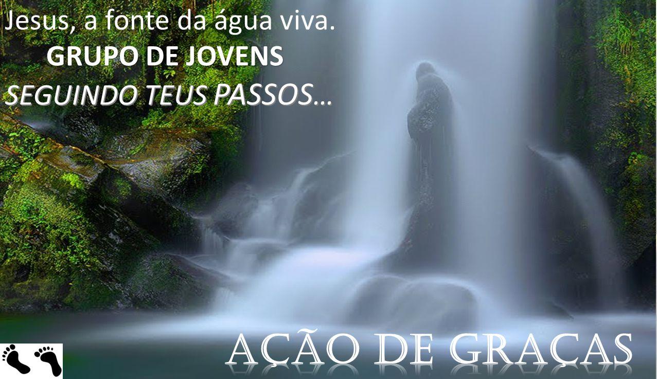 Jesus, a fonte da água viva. GRUPO DE JOVENS GRUPO DE JOVENS SEGUINDO TEUS PASSOS …