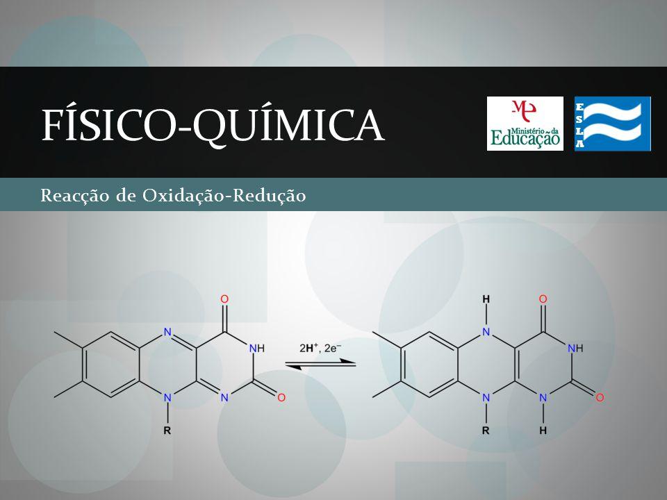 Reacção de Oxidação-Redução FÍSICO-QUÍMICA ESLAESLA