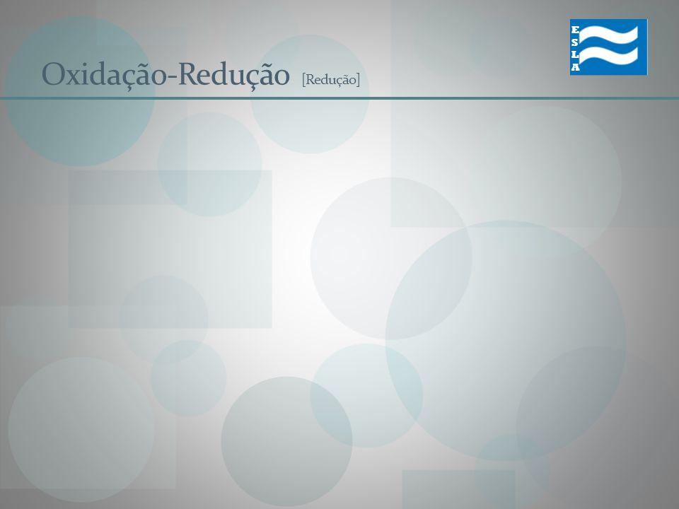 Oxidação-Redução [Redução] ESLAESLA