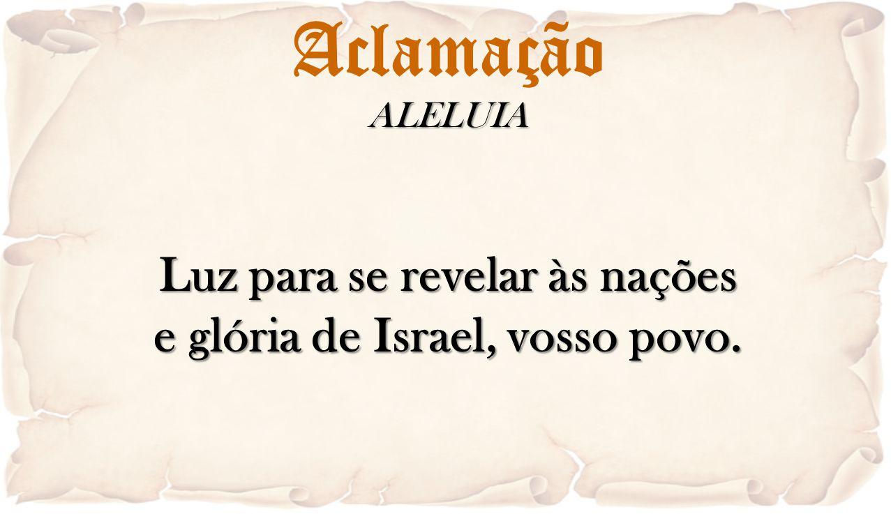 AclamaçãoALELUIA Luz para se revelar às nações e glória de Israel, vosso povo.