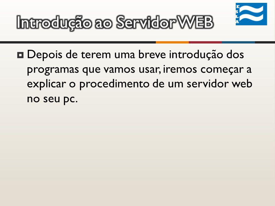 Depois de terem uma breve introdução dos programas que vamos usar, iremos começar a explicar o procedimento de um servidor web no seu pc.