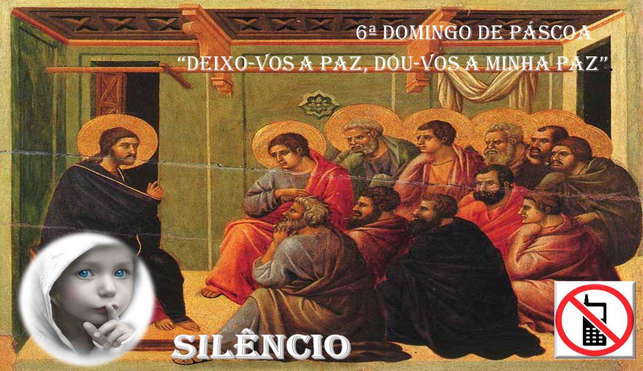 6ª Domingo de Páscoa Deixo-vos a paz, dou-vos a minha paz.
